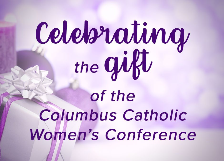 Celebrating the Gift of the Columbus Catholic Women's Conference