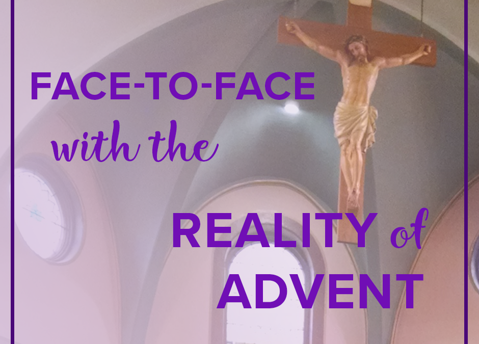 Face-to-Face with the Reality of Advent