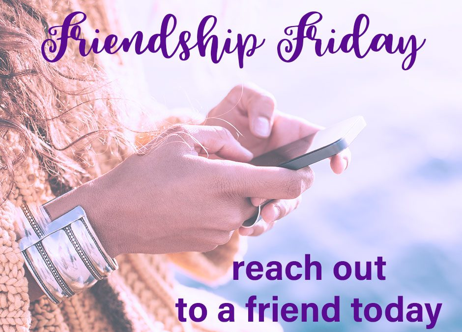 """Friendship Friday"" – reach out to a friend today!"