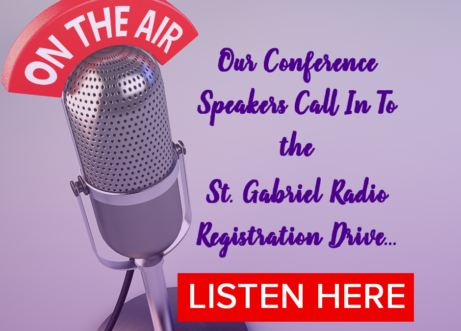 Our Conference Speakers Call In To St. Gabriel Radio Registration Drive…